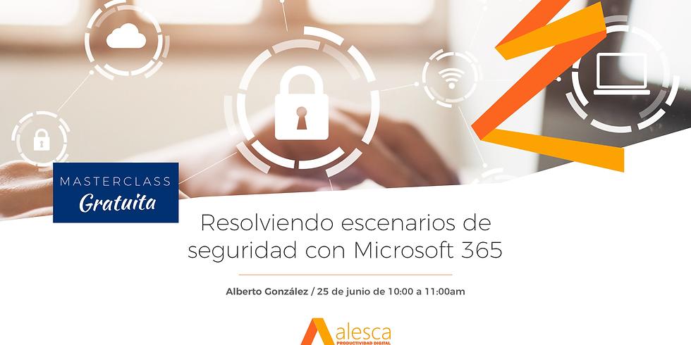 Resolviendo escenarios de seguridad con Microsoft 365