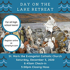 Join us for this wonderful opportunity to gather together and recognize Jesus in the midst of life's journey. This event is open to all high school teens.  When: Saturday, December 5, 2020  Check-in: 8:45am Closing Mass: 5:00pm Where: St. Mark Parish Grounds  Event Highlights: Live presentations from young leaders. Joy-filled games and conversation. Sacraments, music, and prayer IRL. And socially distanced (but nonetheless real) time to spend with friends.  Register here: http://stmarkym.com/lakeretreat