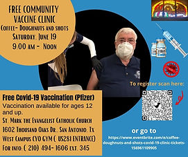 St. Mark the Evangelist Catholic Church in collaboration with University Healthcare Systems is hosting a COVID-19 Vaccination clinic Saturday, June 19, 2021 from 9:00 AM to Noon. All persons 12+ are eligible to receive the Pfizer Vaccine that day. It is a great opportunity to prepare for summer vacation, school camps, and back to school.   Vaccines will be administered in the CYO Gymnasium West Campus. Please enter via 281 entrance. Bring a picture ID. We invite you to register on our Eventbrite page: https://www.eventbrite.com/e/coffee-doughnuts-and-shots-covid-19-clinic-tickets-156961109905  Call 210-494-1606 #345 with questions.