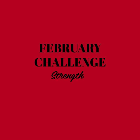 FEBRUARY CHALLENGE - STRENGTH