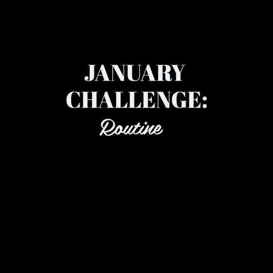 JANUARY CHALLENGE - ROUTINE