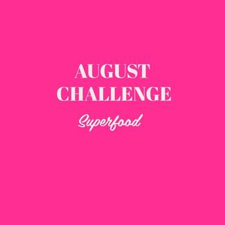 AUGUST CHALLENGE - SUPERFOOD