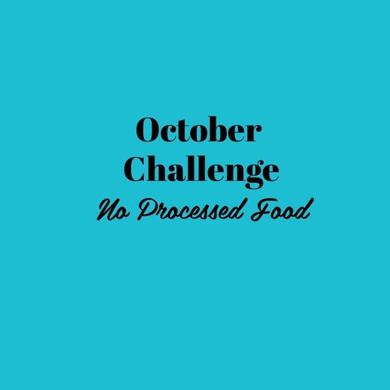 OCTOBER CHALLENGE - NO PROCESSED FOOD
