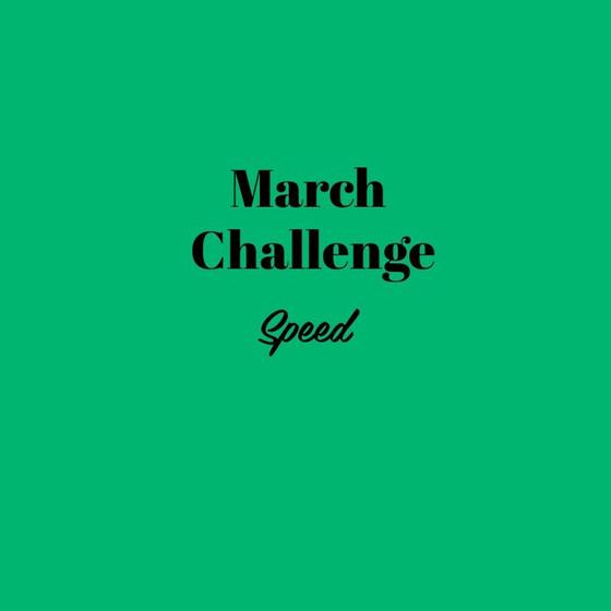 MARCH CHALLENGE - SPEED