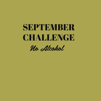 SEPTEMBER CHALLENGE: NO ALCOHOL