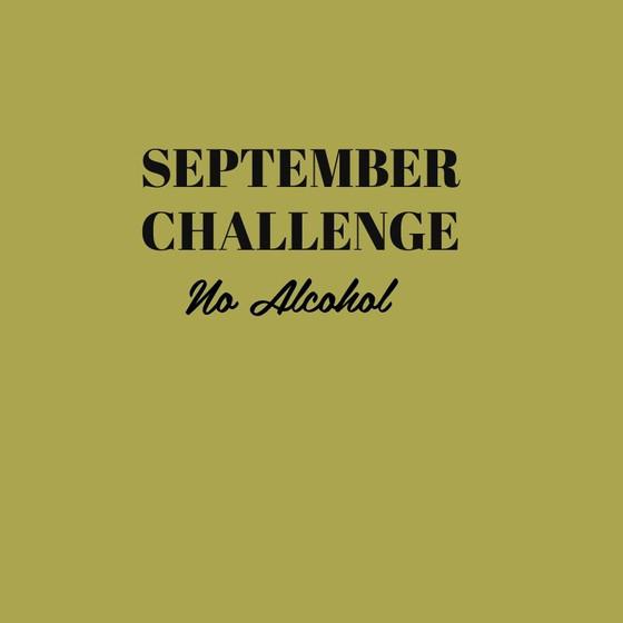 SEPTEMBER CHALLENGE: NO ALCOHOL