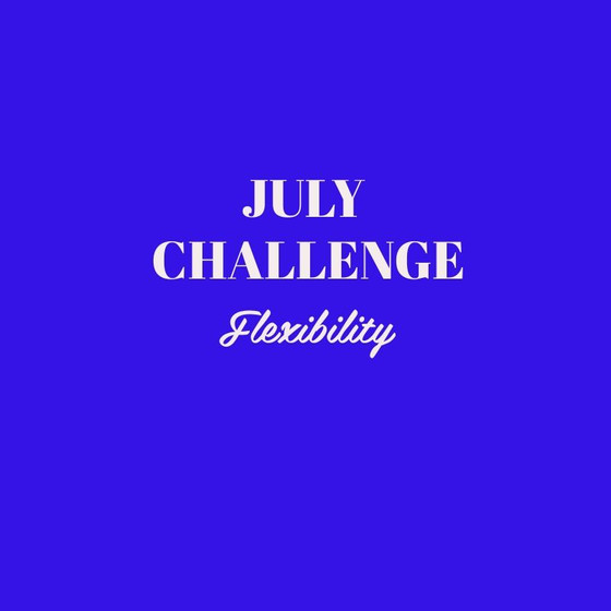JULY CHALLENGE - FLEXIBILITY