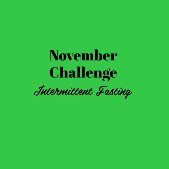 NOVEMBER CHALLENGE - INTERMITTENT FASTING