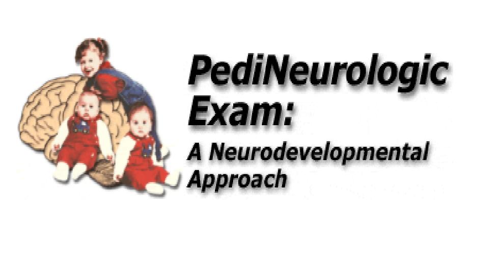 PEDINEUROLOGIC EXAM: A NEURODEVELOPMENTAL APPROACH