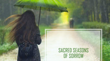 Sacred Seasons of Sorrow
