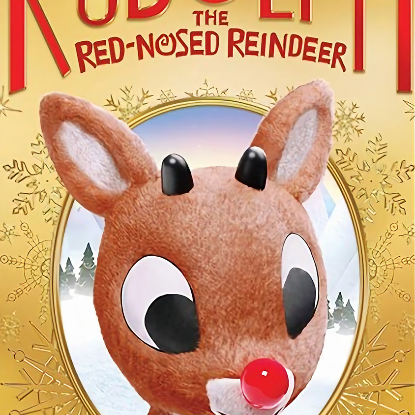Rudolph the Red-Nosed Reindeer - START TIME IS 6:30PM
