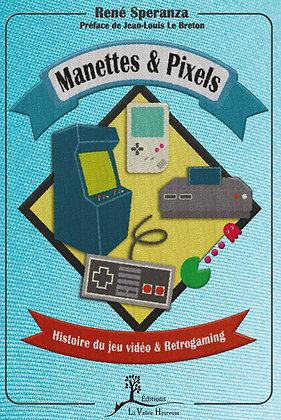 Manettes et pixels - Histoire du jeu vidéo et Retrogaming