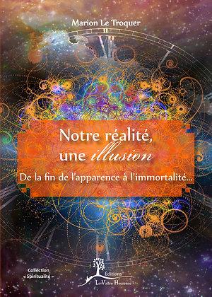 Notre réalité, une illusion - De la fin de l'apparence à l'immortalité