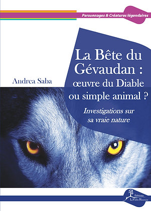 La Bête du Gévaudan : œuvre du Diable ou simple animal ? Investigations sur sa v