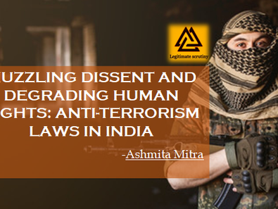 MUZZLING DISSENT AND DEGRADING HUMAN RIGHTS:ANTI-TERRORISM LAWS IN INDIA