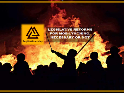 LEGISLATIVE REFORMS FOR MOB-LYNCHING, NECESSARY OR NOT