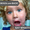 BOGOs are Back!  Feb 20-24