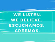 We Listen. We Believe. Escuchamos. Creem