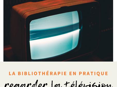 La bibliothérapie en pratique : Regarder la télévision