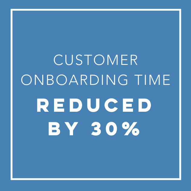Customer Onboarding Time Reduced by 30%