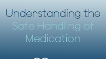 Understanding the Safe Handling of Medication (CPD)