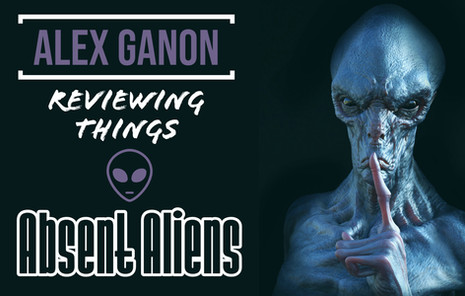 Alex Ganon Reviews: Absent Aliens