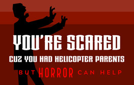 You're Scared Cuz You had Helicopter Parents, But Horror can Help