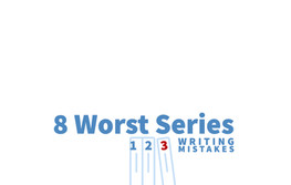 A Series of Writing Mistakes - 8 of the Worst Series Writing Blunders