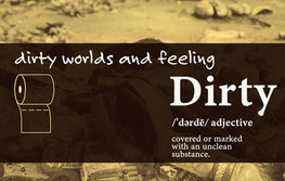 Dirty Worlds and Feeling Dirty