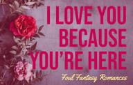 I Love You Because You're Here: Foul Fantasy Romances