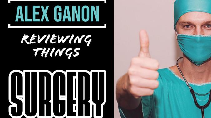 Alex Ganon Reviews: Surgery