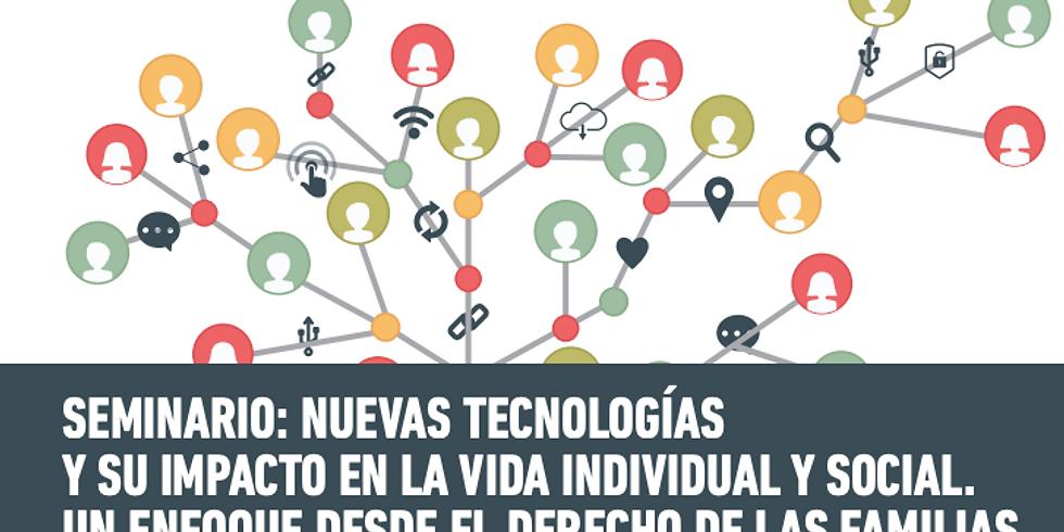 SEMINARIO: NUEVAS TECNOLOGÍAS Y SU IMPACTO EN LA VIDA INDIVIDUAL Y SOCIAL. UN ENFOQUE DESDE EL DERECHO DE LAS FAMILIAS.