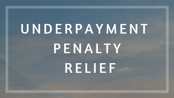 Underpayment Penalty Relief