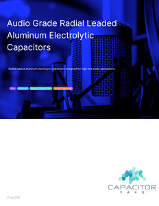 Radial Leaded Audio Grade Aluminum Capacitor Selection Guide
