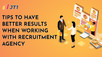 TIPS TO HAVE BETTER RESULTS WHEN WORKING WITH RECRUITMENT AGENCY