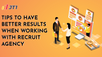 TIPS TO HAVE BETTER RESULTS WHEN WORKING WITH RECRUIT AGENCY
