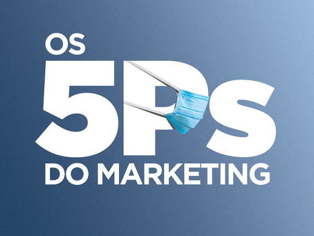Os 5Ps do marketing. O novo normal da comunicação.