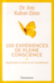 Docteur Jon Kabat-Zinn - 100 expériences de pleine conscience - Editions Flammarion