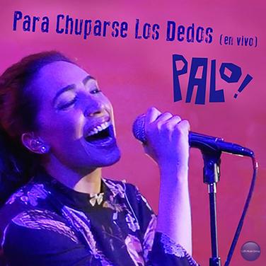 PALO! - Para Chuparse los Dedos - Live
