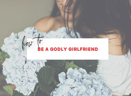 How to Be a Godly Girlfriend
