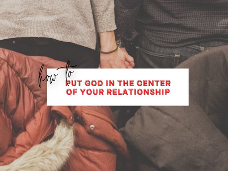 How to Put God in the Center of Your Relationship