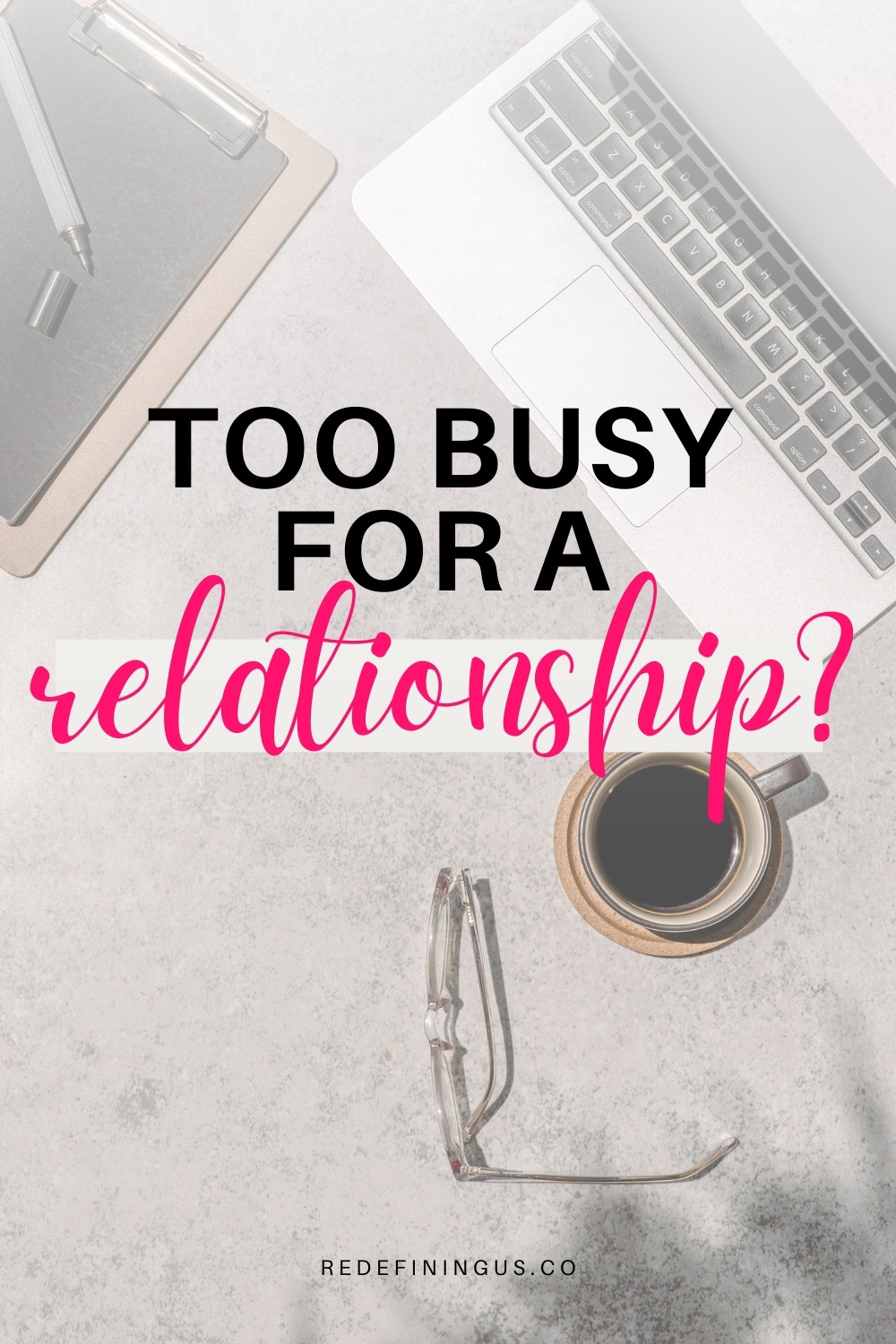 """Too Busy For a Relationship"""