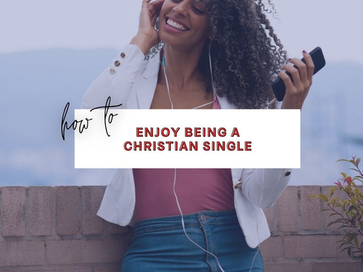 5 Tips on How to Enjoy Being a Christian Single