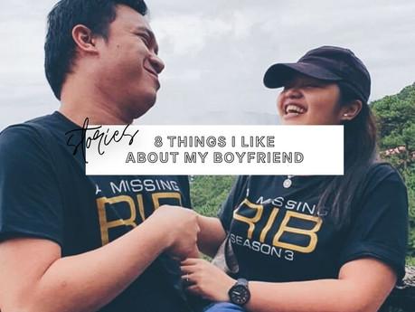 8 Things I Like About My Boyfriend