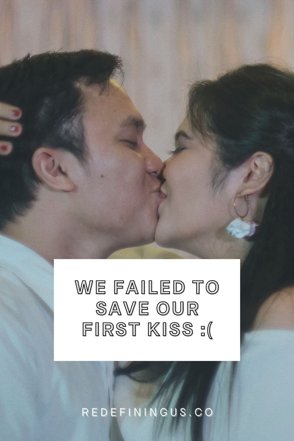 We Failed to Save Our First Kiss for Marriage
