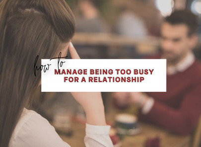 How to Handle Being Too Busy For a Relationship