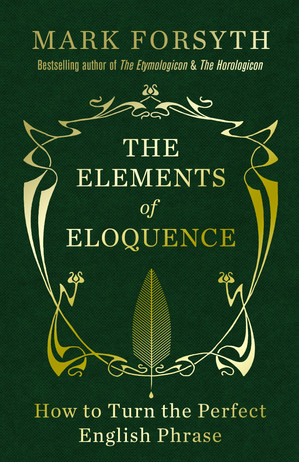 """Flash Review: """"The Elements of Eloquence"""" by Mark Forsyth"""
