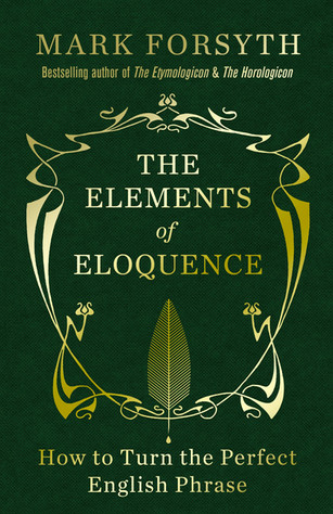"Flash Review: ""The Elements of Eloquence"" by Mark Forsyth"