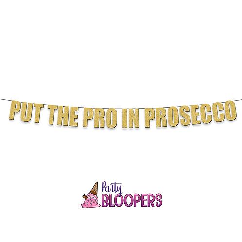 PUT THE PRO IN PROSECCO