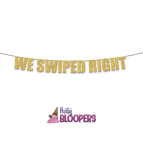 WE SWIPED RIGHT